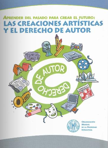 Las creaciones artísticas y el derecho de autor. Guía de propiedad intelectual para jóvenes