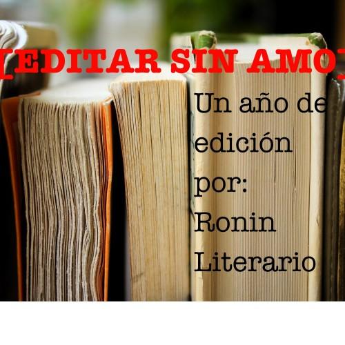 EVENTO [editar sin amo] Un año de edición por Ronin Literario – Viernes 27/1 19:00
