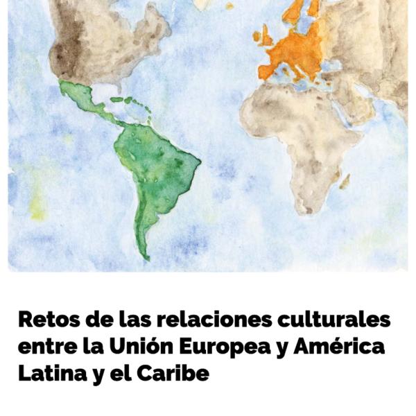 Retos de las relaciones culturales entre la Unión Europea y América Latina y el Caribe