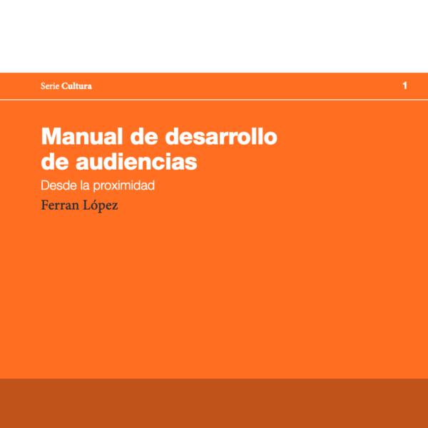 Manual para el desarrollo de audiencias desde la proximidad de Teknecultura