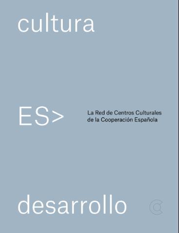 Cultura ES> desarrollo: la Red de Centros Culturales de la Cooperación Española.