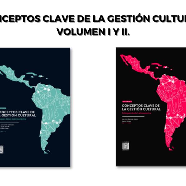 Conceptos clave de la gestión cultural. Volumen I y II.