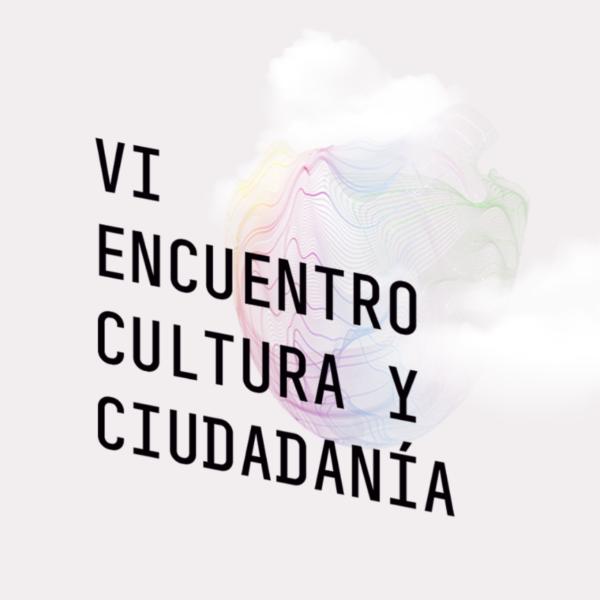 VI Encuentro Cultura y Ciudadanía.