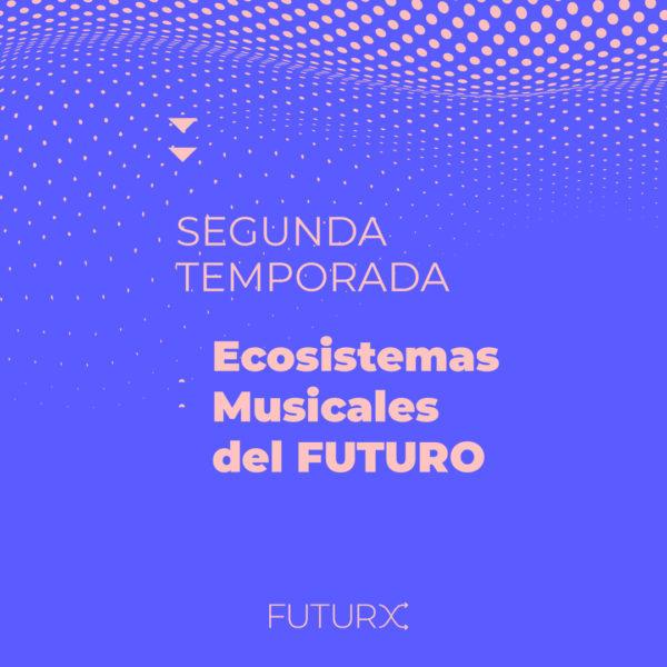 FUTURX 2021 – Ecosistemas Musicales del FUTURO